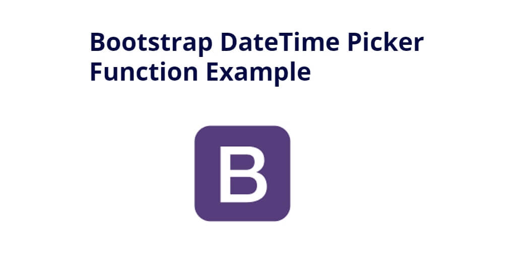 Bootstrap DateTime Picker Function Example