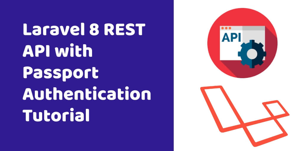Laravel 8 REST API with Passport Authentication Tutorial