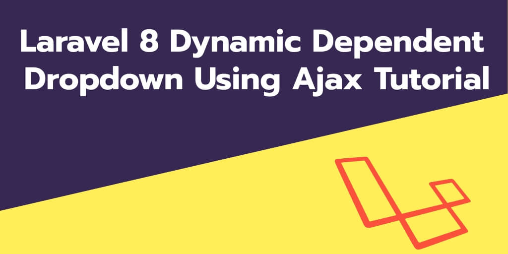 Laravel 8 Dynamic Dependent Dropdown Using Ajax