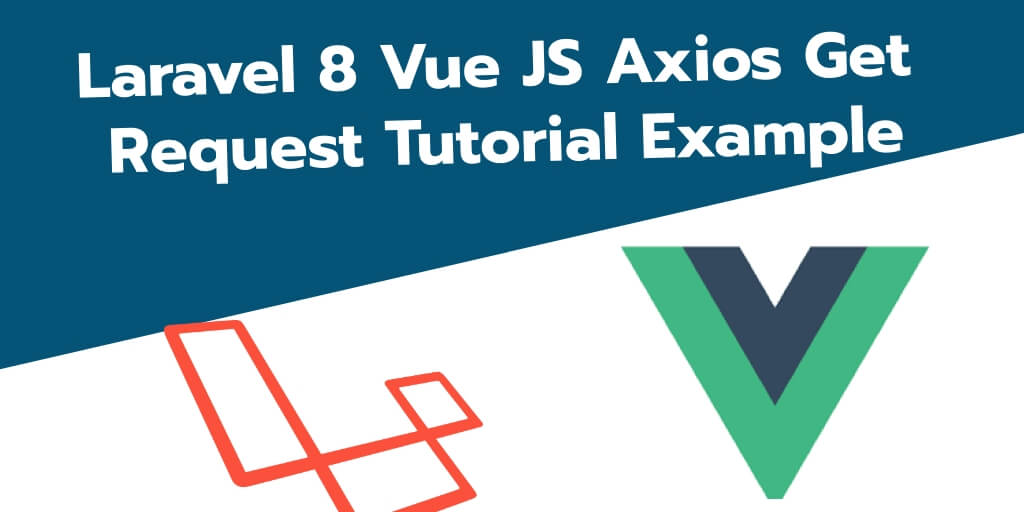 Laravel 8 Vue JS Axios Get Request Tutorial Example