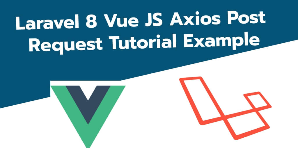 Laravel 8 Vue JS Axios Post Request Tutorial Example