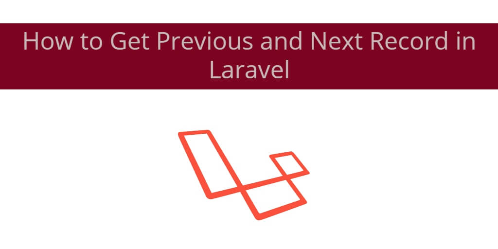 How to Get Previous and Next Record in Laravel