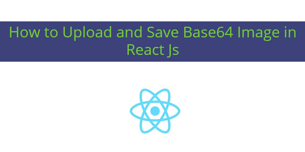 How to Upload and Save Base64 Image in React Js
