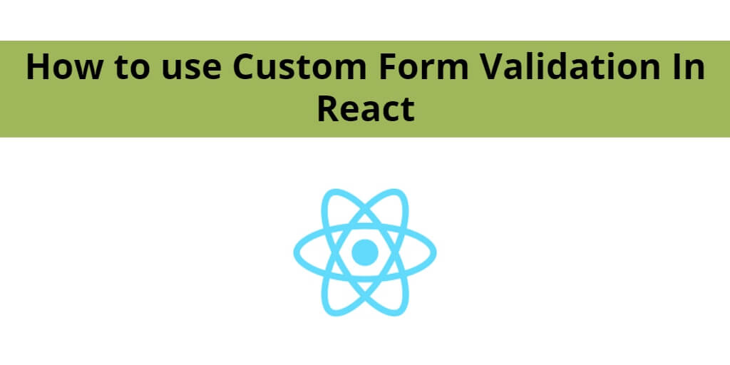 How to use Custom Form Validation In React