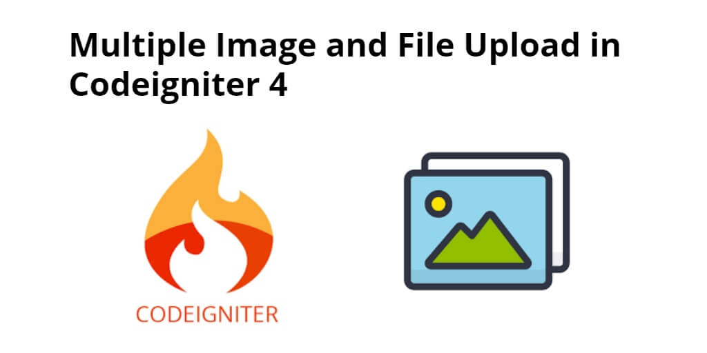 Multiple Image and File Upload in Codeigniter 4