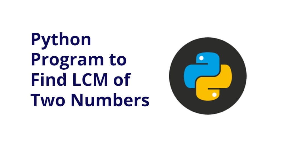 Python Program to Find LCM of Two Numbers