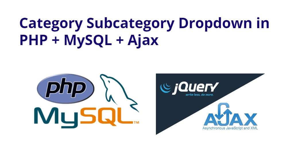 Category Subcategory Dropdown in PHP + MySQL + Ajax