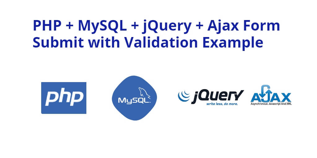PHP + MySQL + jQuery + Ajax Form Submit with Validation Example