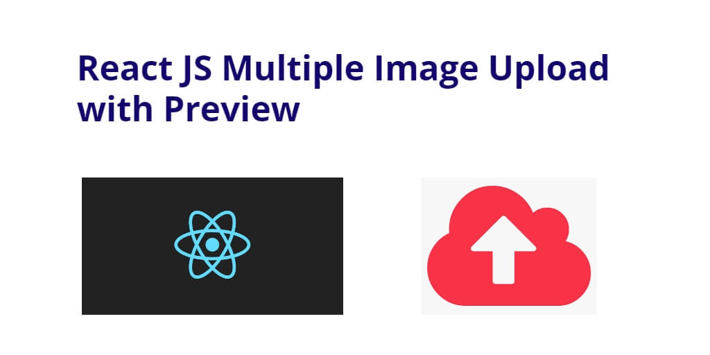 React JS Multiple Image Upload with Preview