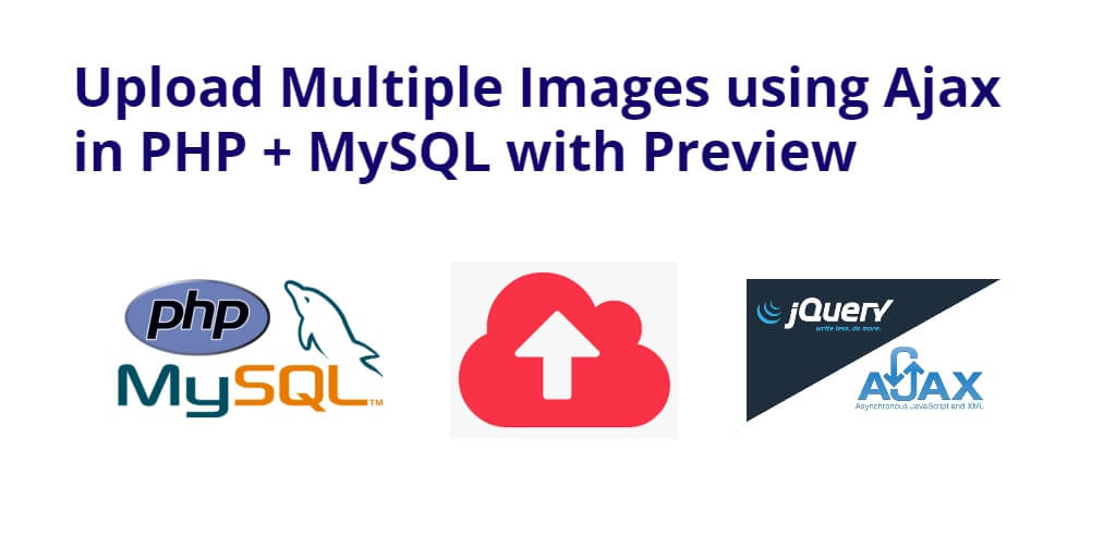 Upload Multiple Images using Ajax in PHP + MySQL with Preview