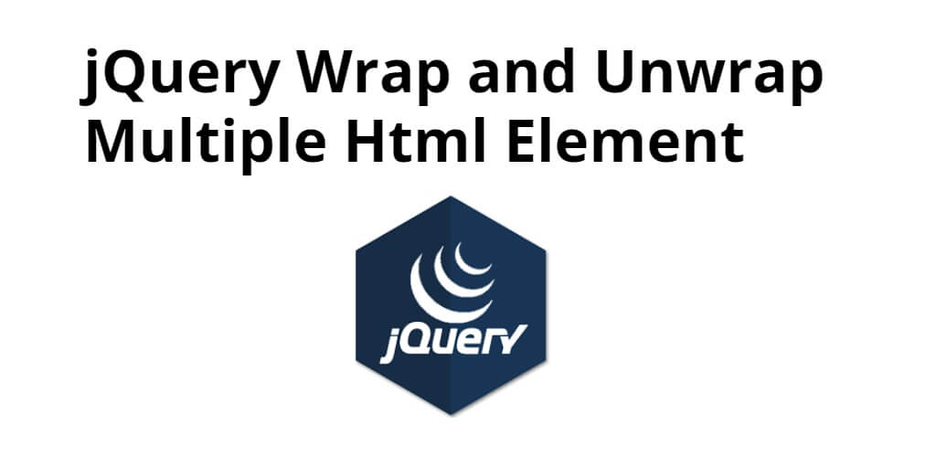 jQuery Wrap and Unwrap Multiple Html Element
