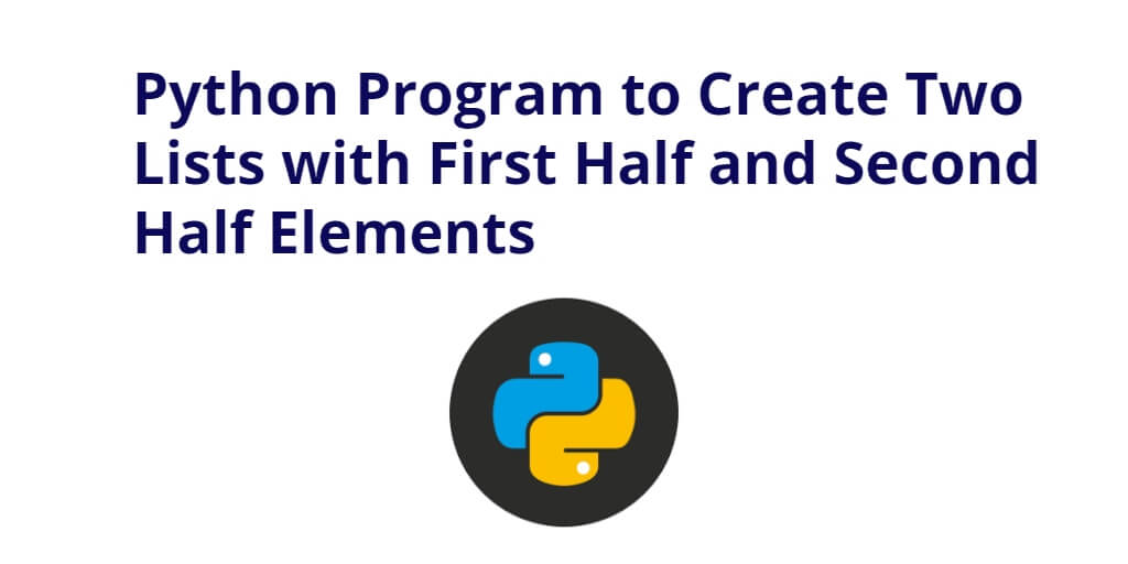 Python Program to Create Two Lists with First Half and Second Half Elements